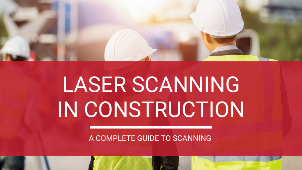 Complete Guide to Laser Scanning in Construction